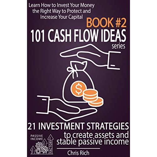 101 Cash Flow Ideas Series Book 2 21 Investment Strategies To Create Assets And Generate Stable Passive Income Learn How To Invest Your Money The Right Way To Protect And