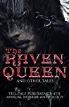 The Raven Queen and Other Tales: Tell-Tale Publishing's 4th Annual Horror Anthology