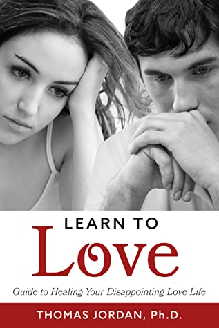 Learn to Love: Guide to Healing Your Disappointing Love Life