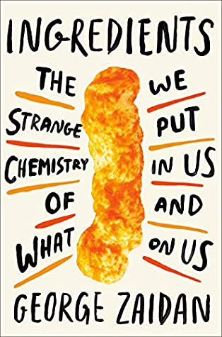 Ingredients: The Strange Chemistry of What We Put in Us and on Us