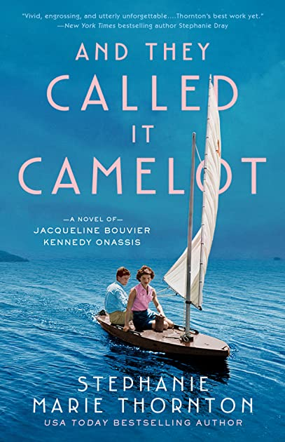 And They Called It Camelot A Novel Of Jacqueline Bouvier Kennedy Onassis