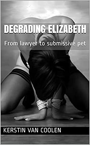 Degrading Elizabeth (Submission, Slave, Intense, Bondage, Puke, Facial, Humiliations): From lawyer to submissive pet