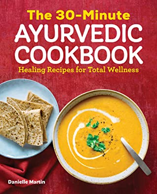 The 30-Minute Ayurvedic Cookbook by Danielle Martin