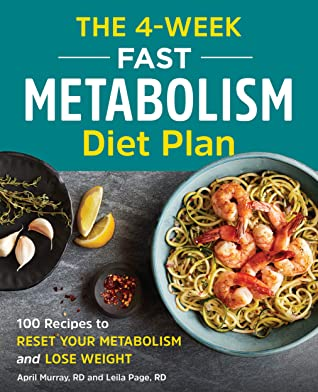 The 4-Week Fast Metabolism Diet Plan by April Murray, RD