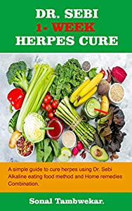 DR. SEBI ONE-WEEK CURE FOR HERPES: A Simple Guide to Cure Herpes Using Dr. Sebi Alkaline eating food method and Home remedies Combination.