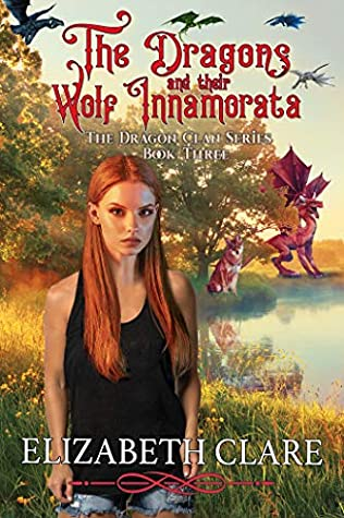 The Dragons and their Wolf Innamorata by Elizabeth Clare
