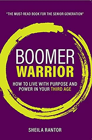 Boomer Warrior: How to live with purpose and power in your Third Age