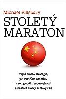 Stoletý maraton: Tajná čínská strategie, jak vystřídat Ameriku v roli globální supervelmoci a nastolit čínský světový řád
