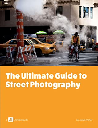 The ultimate guide to street photography by James Maher