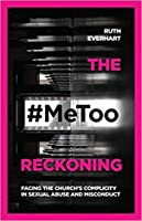 The #metoo Reckoning Lib/E: Facing the Church's Complicity in Sexual Abuse and Misconduct