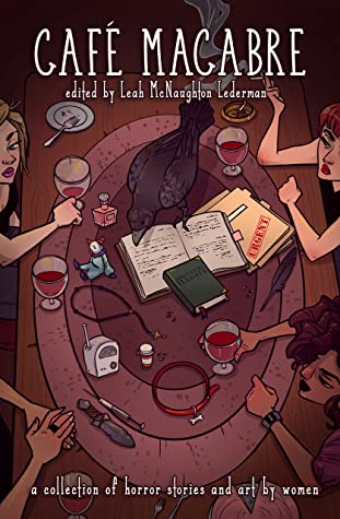 Cafe Macabre: A Collection of Horror Short Stories and Art by Women