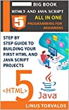 Best Guide Of HTML5 AND JAVA SCRIPT | Programming For Beginners: Step By Step Building Your First HTML and JAVA SCRIPT Projects
