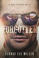 Not Forgotten (Nick Fischer Series Book 1)