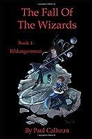 The Fall of the Wizards Book 1: Bildungsroman