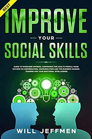 Improve your Social Skills: Guide to Overcome Shyness, Confidence for Adults People. Make Success on Conversation, Communication and The Business Manage. Training for Your Emotional Intelligence