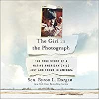 The Girl in the Photograph: The True Story of a Native American Child, Lost and Found in America