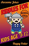 Riddles for Kids Age 9-12: Over 400 - Difficult Riddles For Smart Kids and Funny Jokes For 10 Year Old - Laugh-Out-Loud Jokes, Mazes Puzzle and Would You Rather Quiz (Riddle for Kids Book 3)