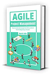 Agile Project Management: The definitive guide to the methodology that will improve the development of your software products, reduce time and costs and allow you to work smart