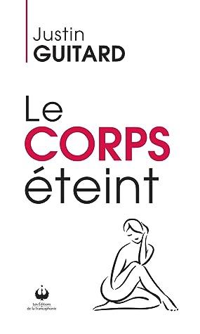 Le corps éteint by Justin Guitard