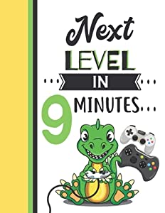 Next Level In 9 Minutes: Dinosaur Gifts For Boys And Girls Age 9 Years Old - Dino Playing Video Games Writing Journal To Doodle And Write In - Blank Lined Journaling Diary For Kids