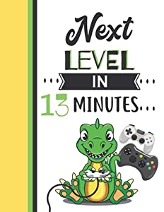 Next Level In 13 Minutes: Dinosaur Gifts For Teen Boys And Girls Age 13 Years Old - Dino Playing Video Games College Ruled Writing School Notebook To Take Classroom Teachers Notes