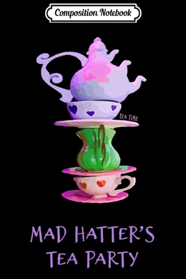 Composition Notebook: Mad Hatter's Tea Party - Alice in Wonderland - Journal/Notebook Blank Lined Ruled 6x9 100 Pages