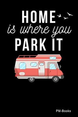 Home Is Where You Park It: Blanko A5 Notizbuch oder Heft f�r Sch�ler, Studenten und Erwachsene