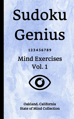 Sudoku Genius Mind Exercises Volume 1: Oakland, California State of Mind Collection