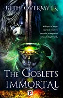 The Goblets Immortal (Fiction Without Frontiers #1)