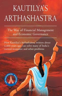 Kautilya's Arthashastra/The Way Of Fianancial Management And Economic Governance