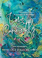Love Came Softly: A Journey of the Heart