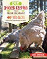 DIY Chicken Keeping Projects from Fresh Eggs Daily: 40+ Fun Step-by-Step Building Ideas for Your Coop, Run, and Brooder