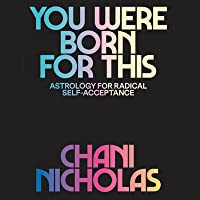 You Were Born for This: Astrology for Radical Self-Acceptance and Living Your Purpose
