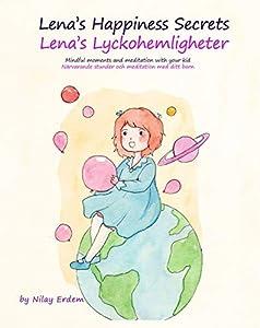 Lena's happiness Secrets: Lena's Lyckohemligheter (Bilingual Children's book- English Swedish Edition): Mindful moments and meditation with your kid: Närvarande stunder och meditation med ditt barn