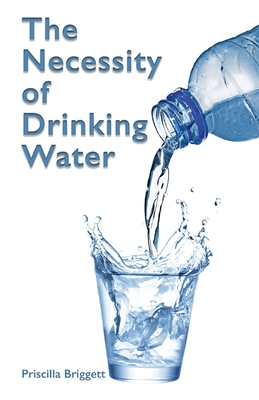 The Necessity of Drinking Water
