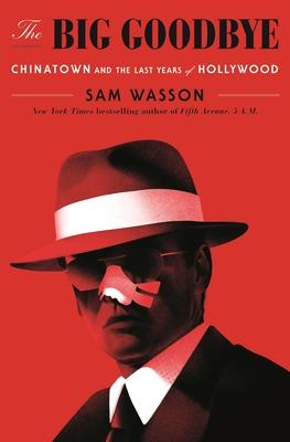 The Big Goodbye - Sam Wasson