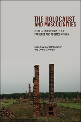 The Holocaust and Masculinities: Critical Inquiries Into the Presence and  Absence of Men by Bjeorn Krondorfer