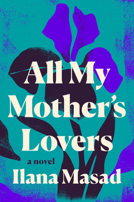 All My Mother's Lovers - Ilana Masad