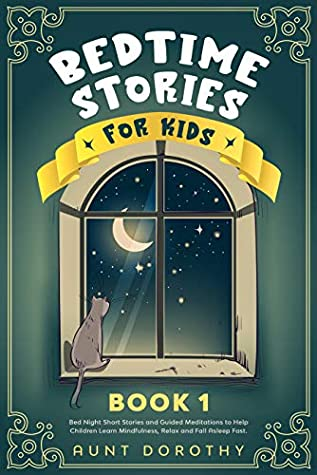 Bedtime Stories for Kids: Bed Night Short Stories and Guided Meditations to Help Children Learn Mindfulness, Relax and Fall Asleep Fast. (BOOK 1)