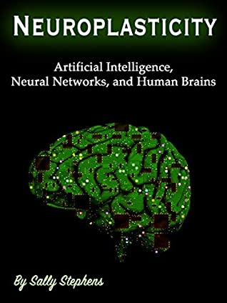 Neuroplasticity: Artificial Intelligence, Neural Networks, and Human Brains