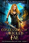Confessions of a Wicked Fae (The Supernatural Spy Files, #2)