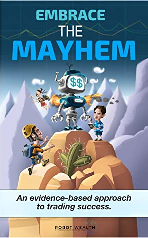 Embrace the Mayhem: An evidence based approach to trading success