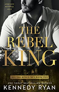 The Rebel King (All the King's Men Duet #2)