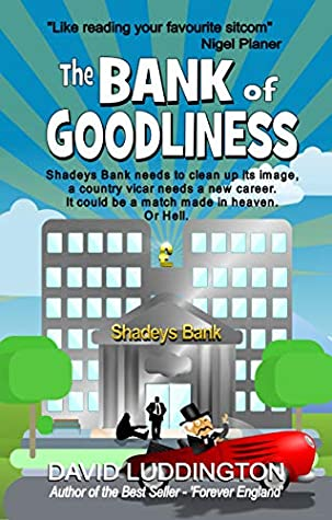 The Bank of Goodliness: Shadeys Bank needs to clean up its image, a country vicar needs a new career. It could be a match made in heaven. Or Hell.