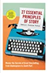 27 Essential Principles of Story: Master the Secrets of Great Storytelling, from Shakespeare to South Park