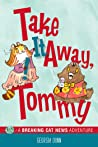 Take It Away, Tommy!: A Breaking Cat News Adventure