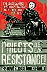 Priests de la Résistance!: The loose canons who fought Fascism in the twentieth century