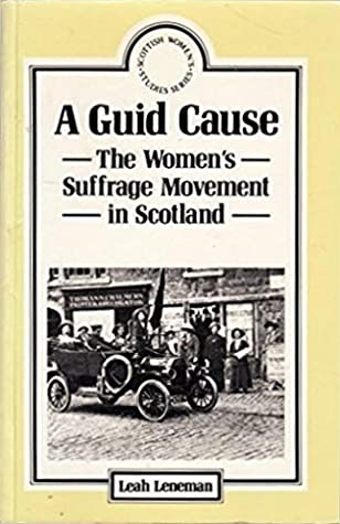 A Guid Cause: The Women's Suffrage Movement in Scotland