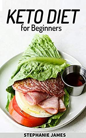 Keto Diet For Beginners The Ultimate Ketogenic Diet Guide For Beginners By Stephanie James