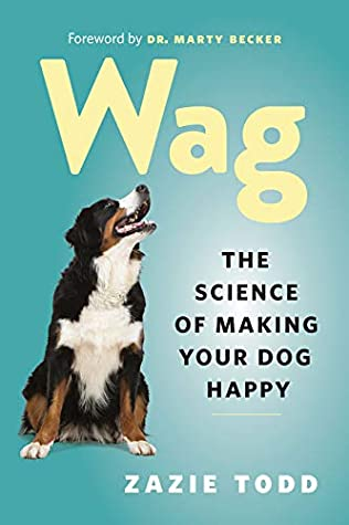 Wag : the science of making your dog happy  by